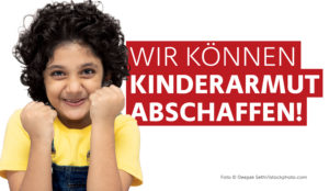 Wir können Kinderarmut abschaffen!
